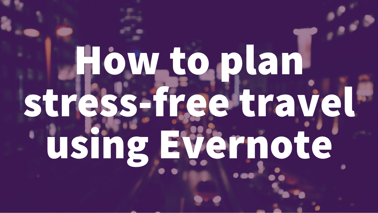 How to plan stress-free travel using Evernote